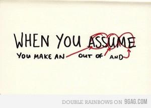 Never assume