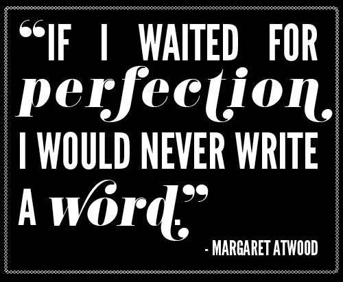 Blogging - If I waited for perfection, I would never write a word