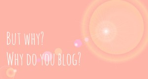 But why? Why do you blog?